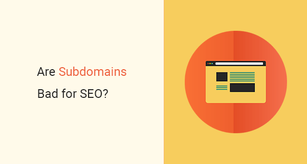 What is a subdomain? Are Subdomains Bad for SEO?