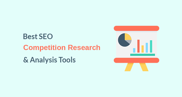 7 Best SEO Competition Research and Analysis Tools