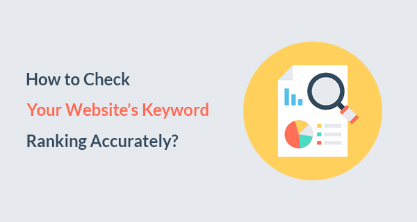 How to Check Your Website's Keyword Rankings Accurately?