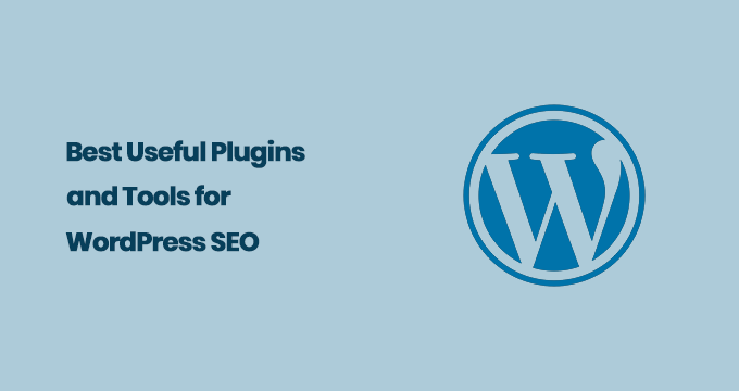 Best Useful WordPress Plugins and Tools for SEO