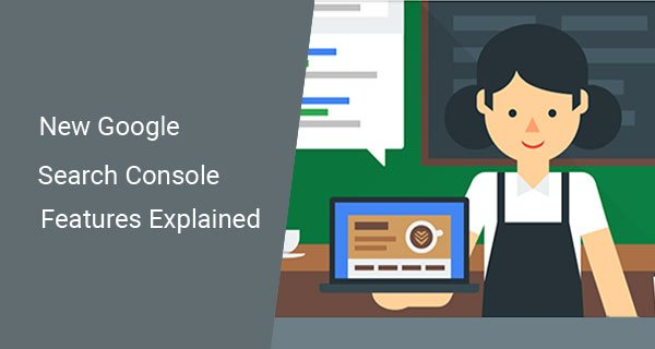 New Google Search Console Features Explained