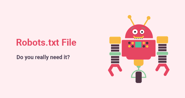 Robots.txt file: do you really need it?
