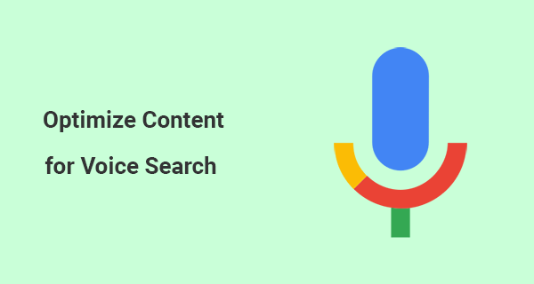 Wondering How To Optimize Your Content for Google Voice Search? Read This!