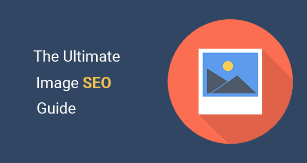 The Ultimate Image SEO Guide: How to Optimize Images for Search Engines