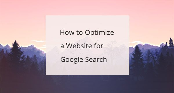 How to Optimize a Website in 2019 for Google Search