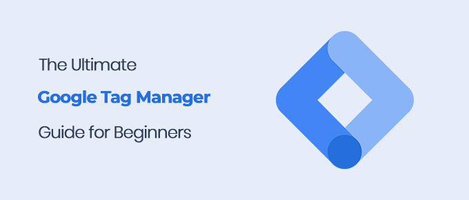 The Ultimate Google Tag Manager Guide for Beginners