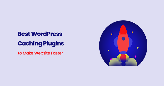 Best WordPress Caching Plugins to Make Your Website Load 75% Faster