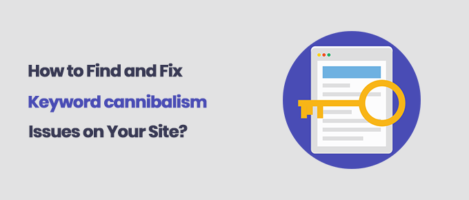 How to Find and Fix Keyword Cannibalization Issues on Your Website?