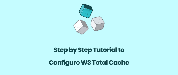 How to Configure W3 Total Cache Settings? (Step by Step Tutorial)